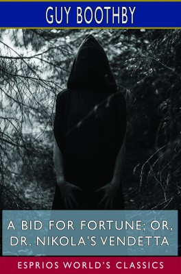 A Bid for Fortune; or, Dr. Nikola's Vendetta (Esprios Classics)