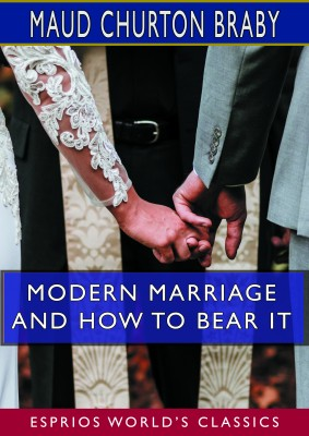 Modern Marriage and How to Bear it (Esprios Classics)