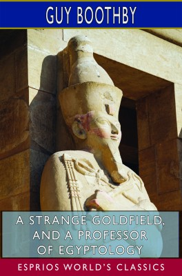 A Strange Goldfield, and A Professor of Egyptology (Esprios Classics)