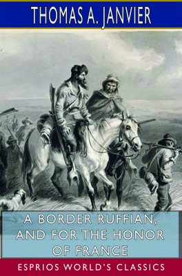 A Border Ruffian, and For the Honor of France (Esprios Classics)