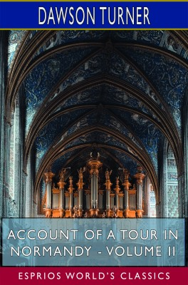 Account of a Tour in Normandy - Volume II (Esprios Classics)