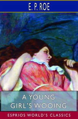 A Young Girl's Wooing (Esprios Classics)