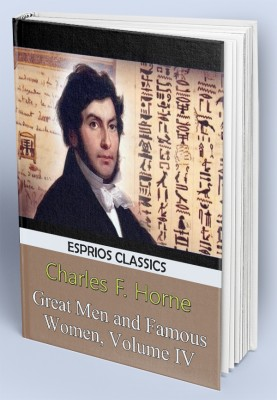 Great Men and Famous Women, Volume IV (Esprios Classics)