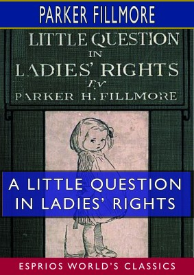 A Little Question in Ladies' Rights (Esprios Classics)