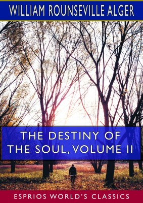The Destiny of the Soul, Volume II (Esprios Classics)