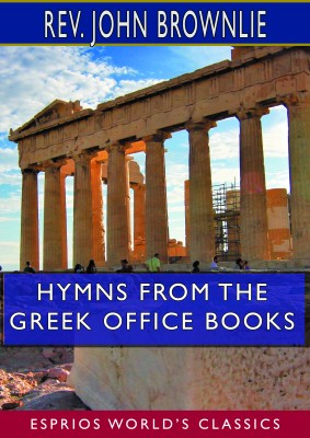 Hymns From the Greek Office Books (Esprios Classics)
