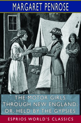 The Motor Girls Through New England; or, Held by the Gypsies (Esprios Classics)