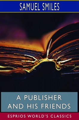 A Publisher and His Friends (Esprios Classics)