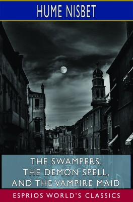 The Swampers, The Demon Spell, and The Vampire Maid (Esprios Classics)