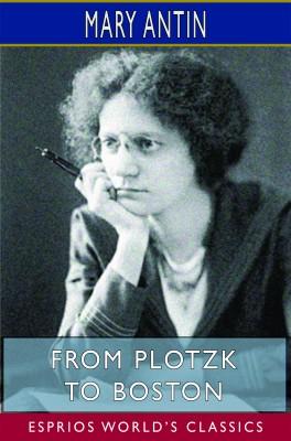 From Plotzk to Boston (Esprios Classics)