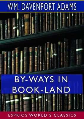 By-Ways in Book-Land (Esprios Classics)