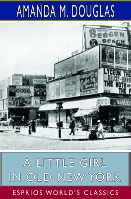 A Little Girl in Old New York (Esprios Classics)