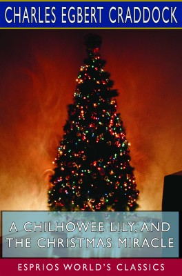 A Chilhowee Lily, and The Christmas Miracle (Esprios Classics)