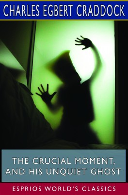 The Crucial Moment, and His Unquiet Ghost (Esprios Classics)