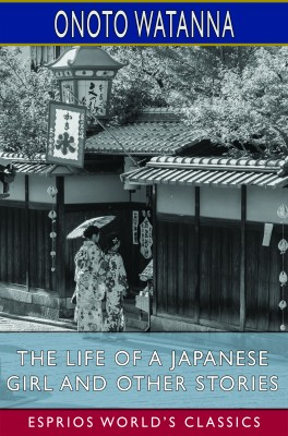 The Life of a Japanese Girl and Other Stories (Esprios Classics)