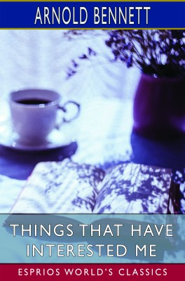 Things That Have Interested Me (Esprios Classics)