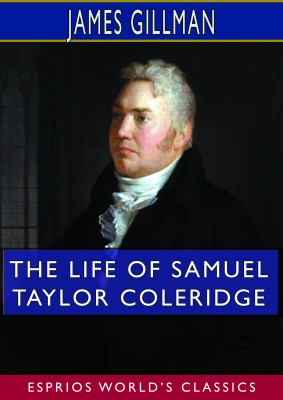 The Life of Samuel Taylor Coleridge (Esprios Classics)