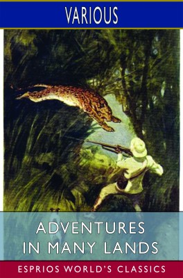 Adventures in Many Lands (Esprios Classics)