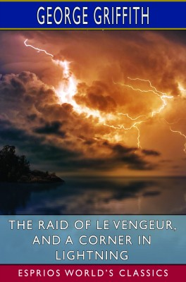 The Raid of Le Vengeur, and A Corner in Lightning (Esprios Classics)