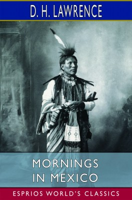 Mornings in Mexico (Esprios Classics)