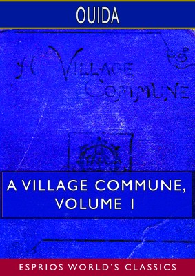 A Village Commune, Volume 1 (Esprios Classics)
