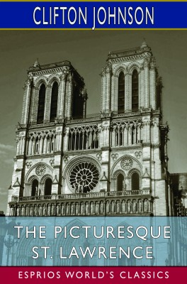 The Picturesque St. Lawrence (Esprios Classics)