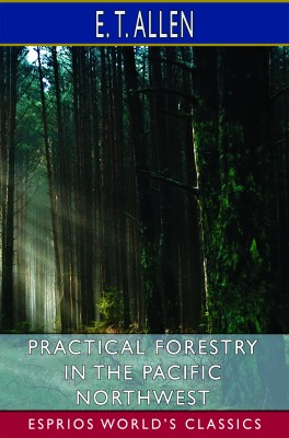 Practical Forestry in the Pacific Northwest (Esprios Classics)