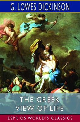 The Greek View of Life (Esprios Classics)