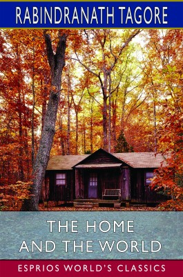 The Home and the World (Esprios Classics)